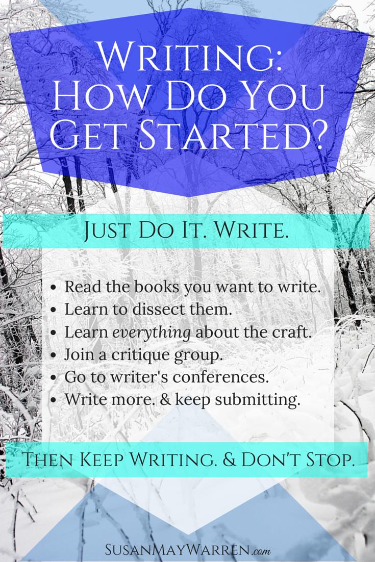 Writing: How Do You Get Started - SusanMayWarren.com