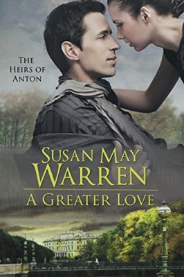 A Greater Love: World War 2 Romantic Adventure in Russia (The Heirs of Anton Book 3)