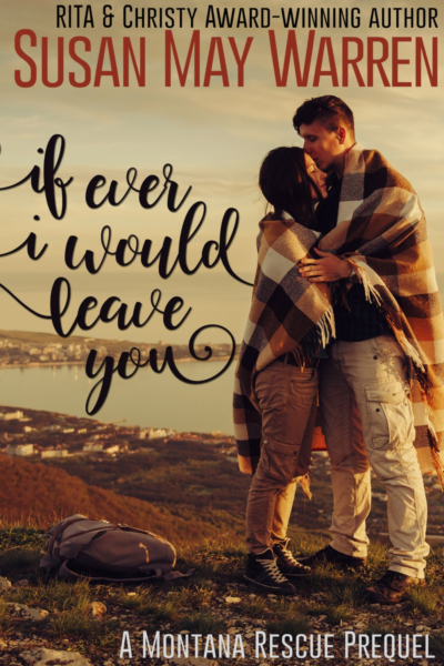If Ever I Would Leave You (Montana Rescue prequel novella)